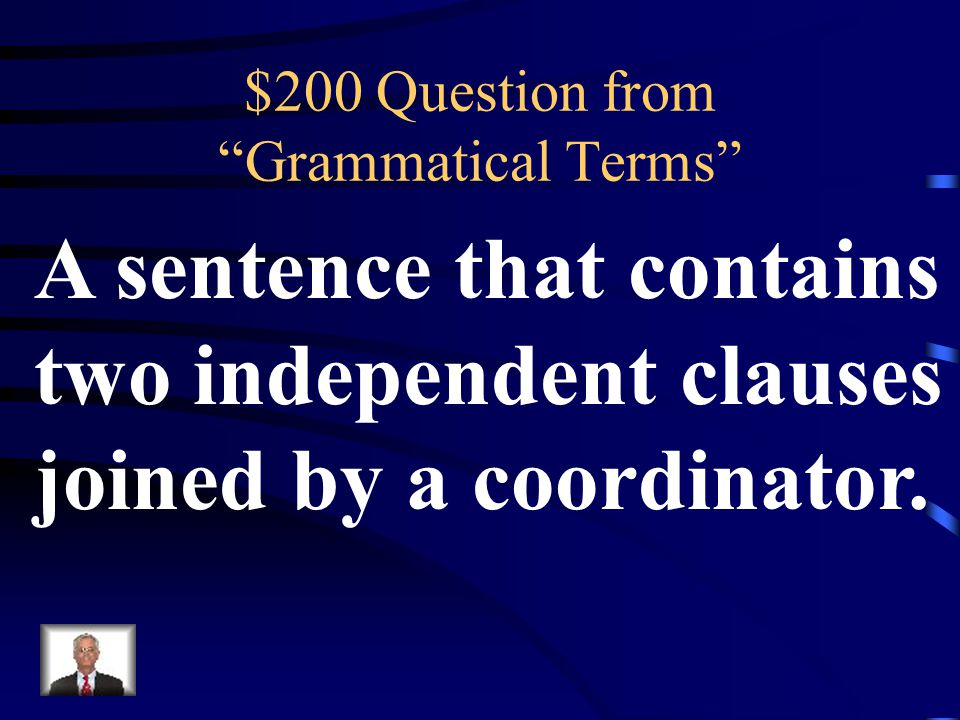 $100 Answer Grammatical Terms What is a Dependent Clause and/or Subordinate Clause?