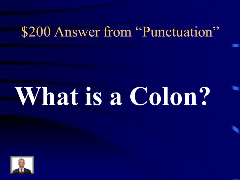 $200 Question from Punctuation This form of punctuation is frequently used to introduce lists.