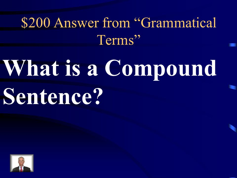 $200 Question from Grammatical Terms A sentence that contains two independent clauses joined by a coordinator.
