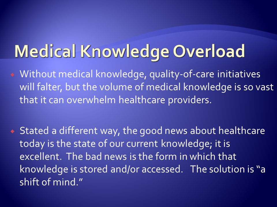 Without medical knowledge, quality-of-care initiatives will falter, but the volume of medical knowledge is so vast that it can overwhelm healthcare providers.