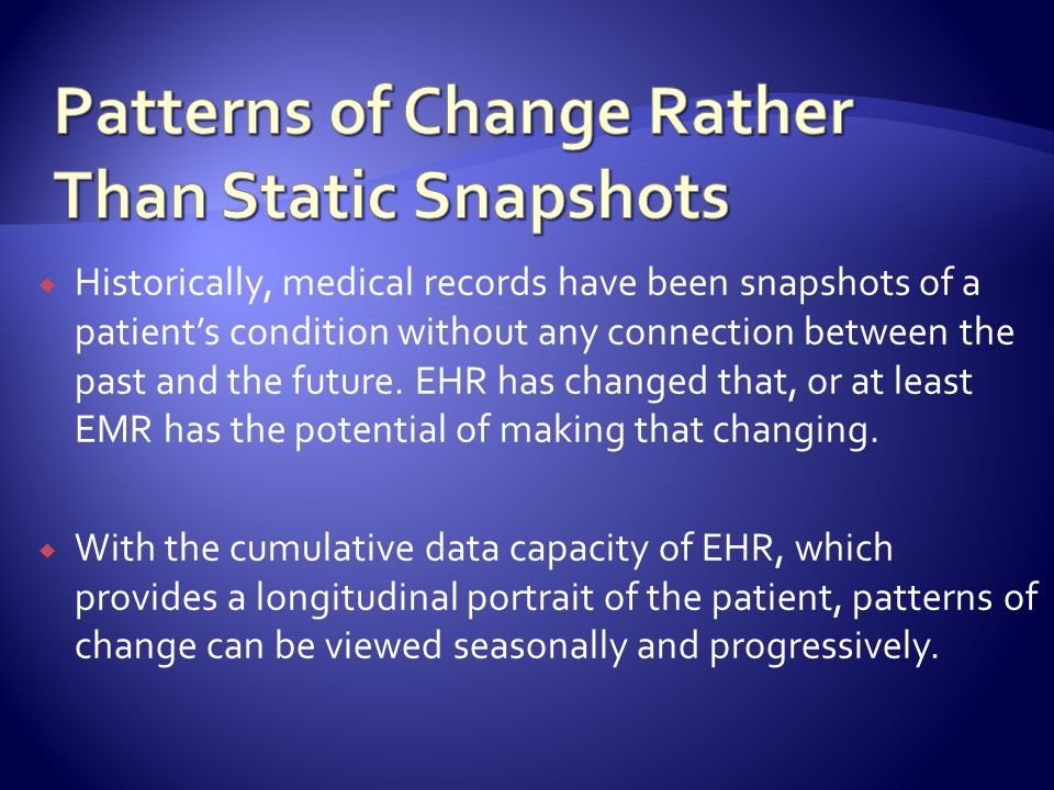 Historically, medical records have been snapshots of a patients condition without any connection between the past and the future.