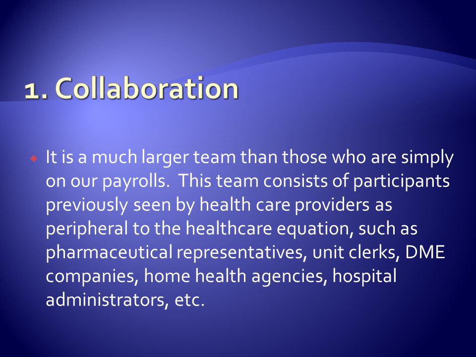 It is a much larger team than those who are simply on our payrolls. This team consists of participants previously seen by health care providers as per