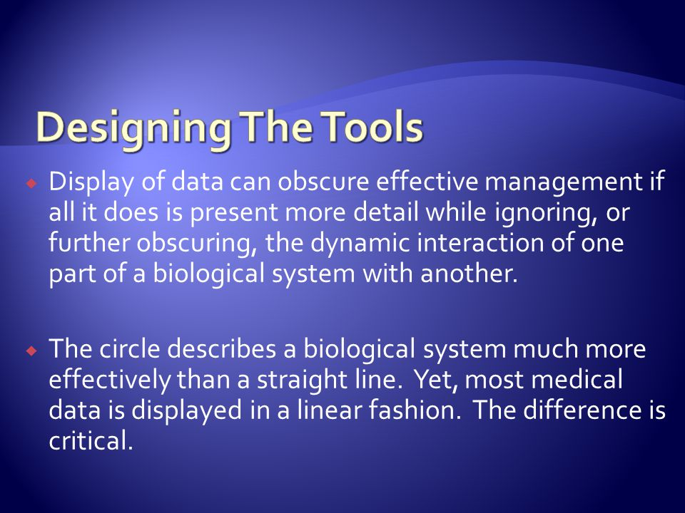 Display of data can obscure effective management if all it does is present more detail while ignoring, or further obscuring, the dynamic interaction of one part of a biological system with another.