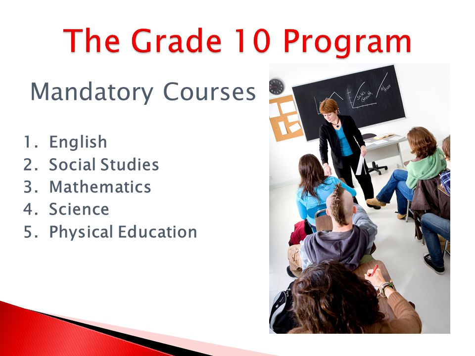 Mandatory Courses 1. English 2. Social Studies 3. Mathematics 4. Science 5. Physical Education