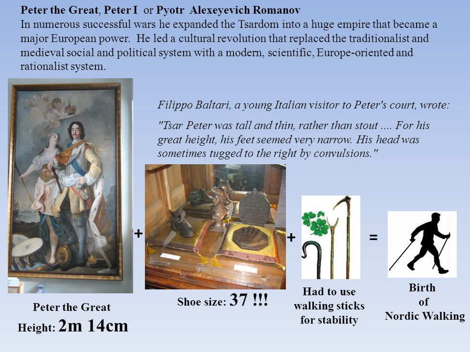 Peter the Great Height: 2m 14cm Shoe size: 37 !!.