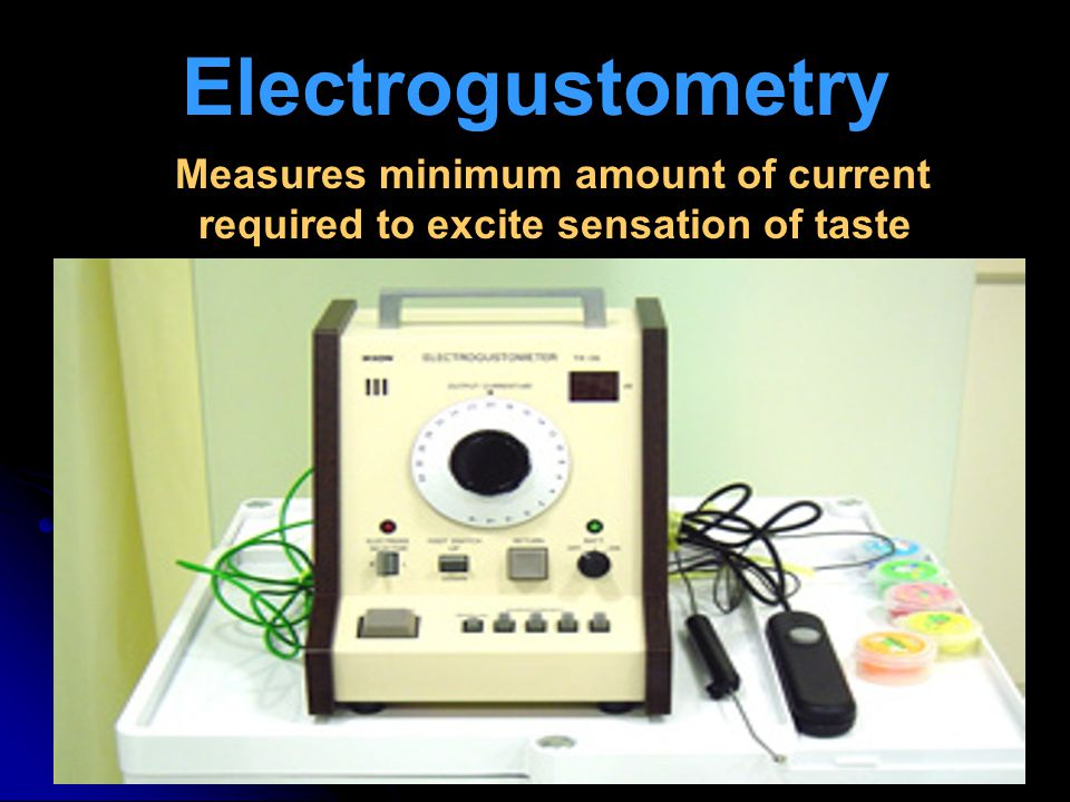 Electrogustometry Measures minimum amount of current required to excite sensation of taste