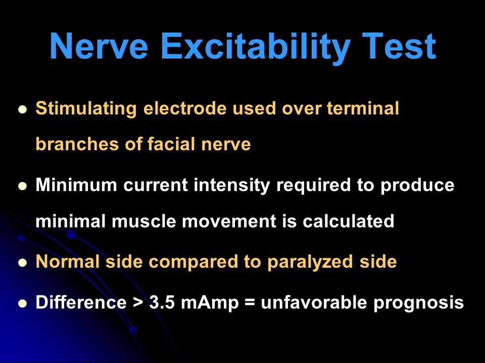 Nerve Excitability Test Stimulating electrode used over terminal branches of facial nerve Minimum current intensity required to produce minimal muscle