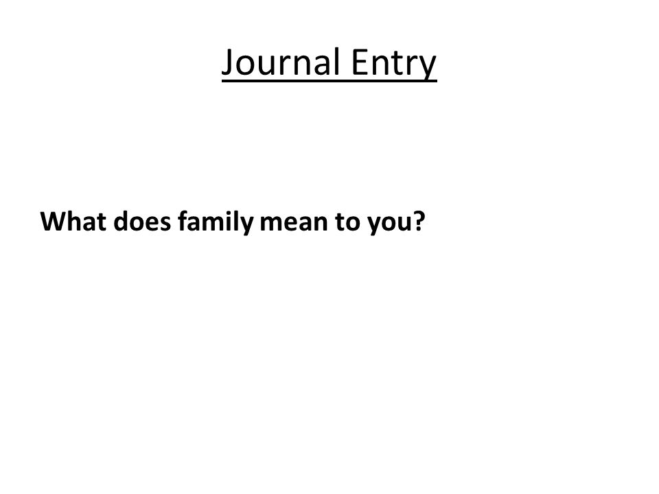 Journal Entry What does family mean to you?
