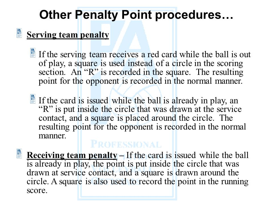 Other Penalty Point procedures… Serving team penalty If the serving team receives a red card while the ball is out of play, a square is used instead o
