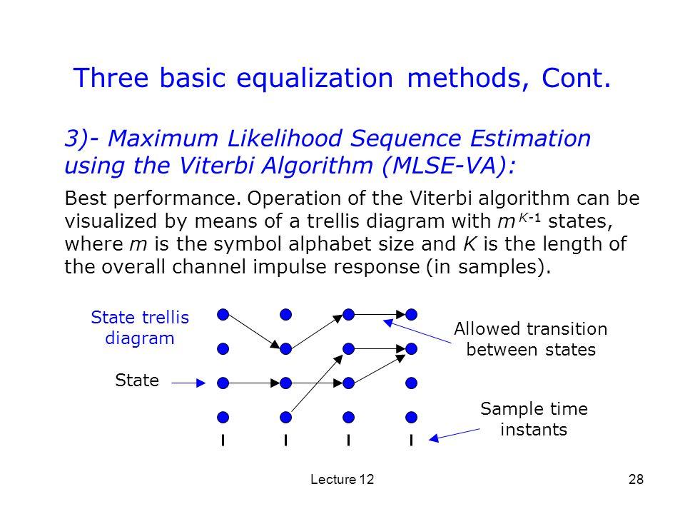 Lecture 1228 Three basic equalization methods, Cont. 3)- Maximum Likelihood Sequence Estimation using the Viterbi Algorithm (MLSE-VA): Best performanc