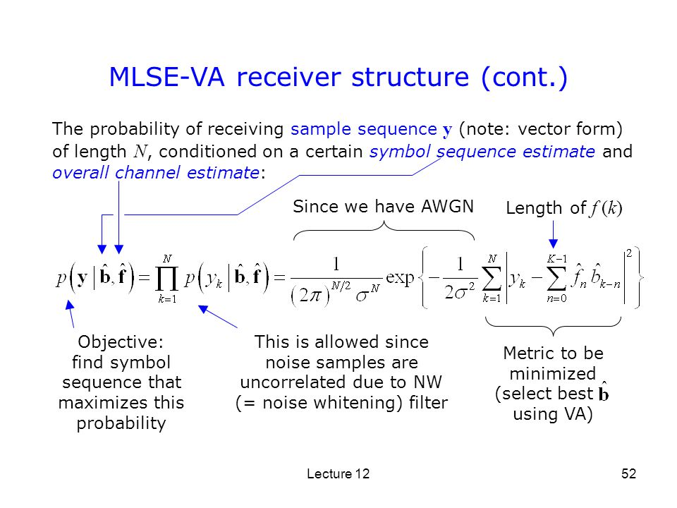 Lecture 1252 MLSE-VA receiver structure (cont.) The probability of receiving sample sequence y (note: vector form) of length N, conditioned on a certa
