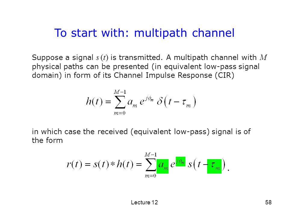 Lecture 1258 To start with: multipath channel in which case the received (equivalent low-pass) signal is of the form Suppose a signal s (t) is transmi