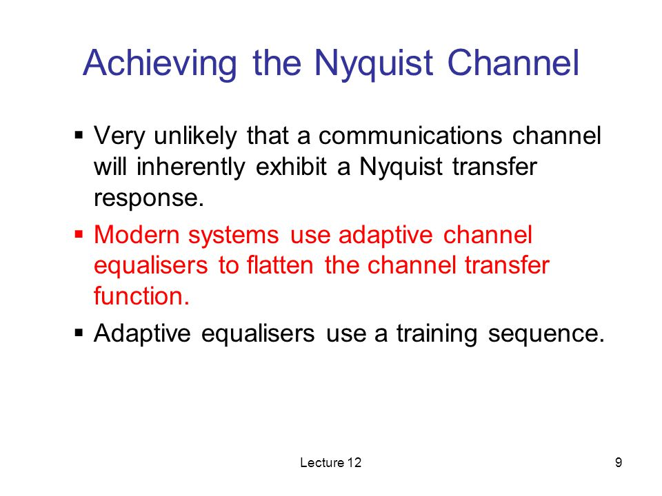 Lecture 1250 Channel estimation circuit in receiver Channel estimation circuit Channel estimation circuit Equalizer & decision circuit Equalizer & decision circuit Estimated channel coefficients Clean output symbols Received signal samples Symbol estimates (with errors) Training symbols (no errors) Mandatory for MLSE-VA, optional for DFE