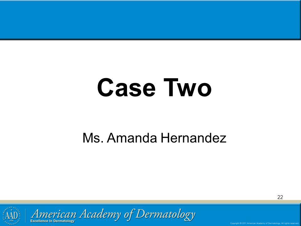 Case Two Ms. Amanda Hernandez 22