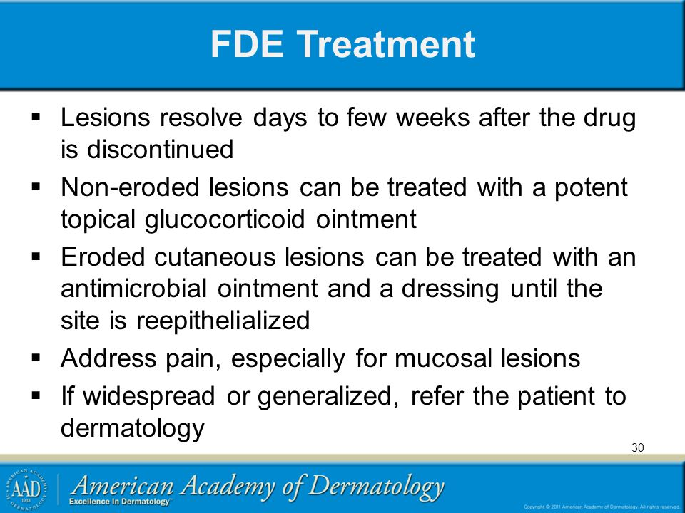 FDE Treatment Lesions resolve days to few weeks after the drug is discontinued Non-eroded lesions can be treated with a potent topical glucocorticoid
