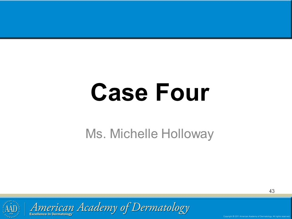 Case Four Ms. Michelle Holloway 43