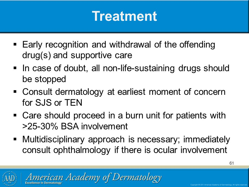 Treatment Early recognition and withdrawal of the offending drug(s) and supportive care In case of doubt, all non-life-sustaining drugs should be stop