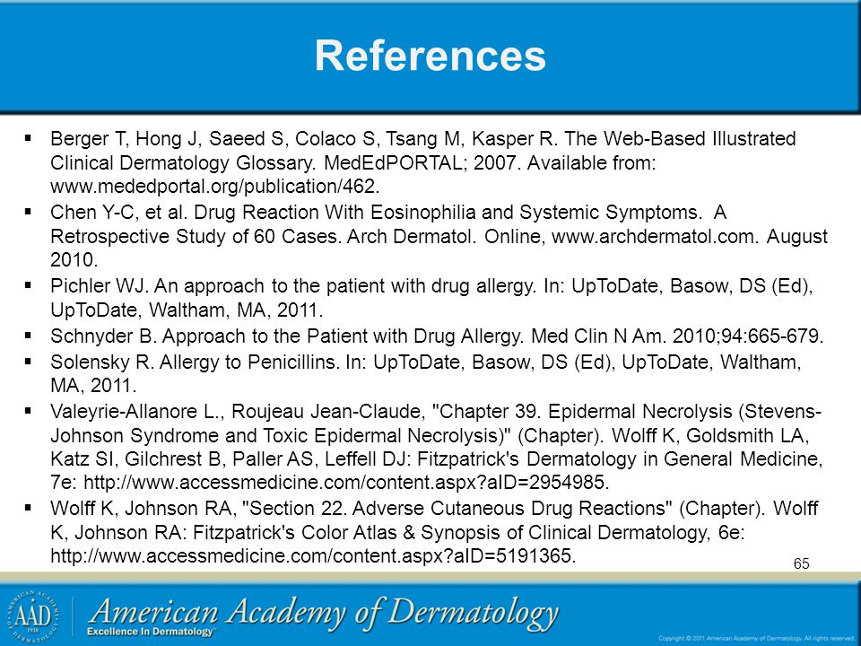 References Berger T, Hong J, Saeed S, Colaco S, Tsang M, Kasper R. The Web-Based Illustrated Clinical Dermatology Glossary. MedEdPORTAL; 2007. Availab