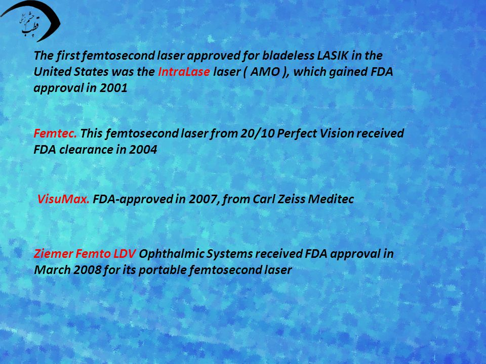 The first femtosecond laser approved for bladeless LASIK in the United States was the IntraLase laser ( AMO ), which gained FDA approval in 2001 Femtec.