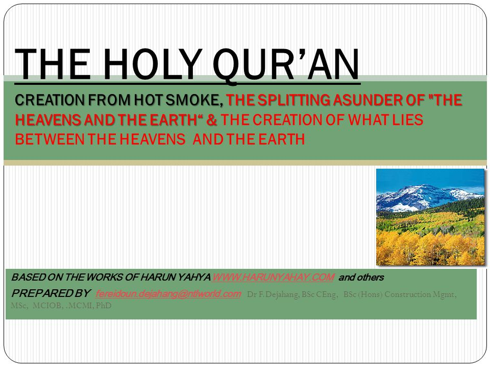 THE CREATION OF WHAT LIES BETWEEN THE HEAVENS AND THE EARTH The Qur an contains a great many verses concerning the creation of the earth, the heavens and what lies between: