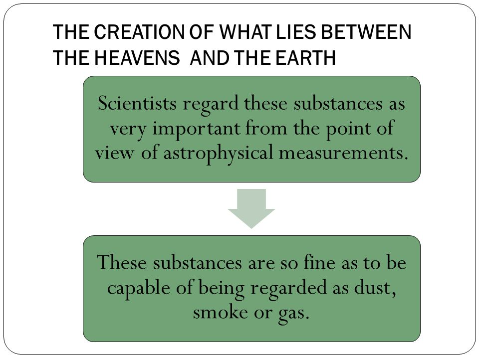 THE CREATION OF WHAT LIES BETWEEN THE HEAVENS AND THE EARTH Scientists regard these substances as very important from the point of view of astrophysical measurements.
