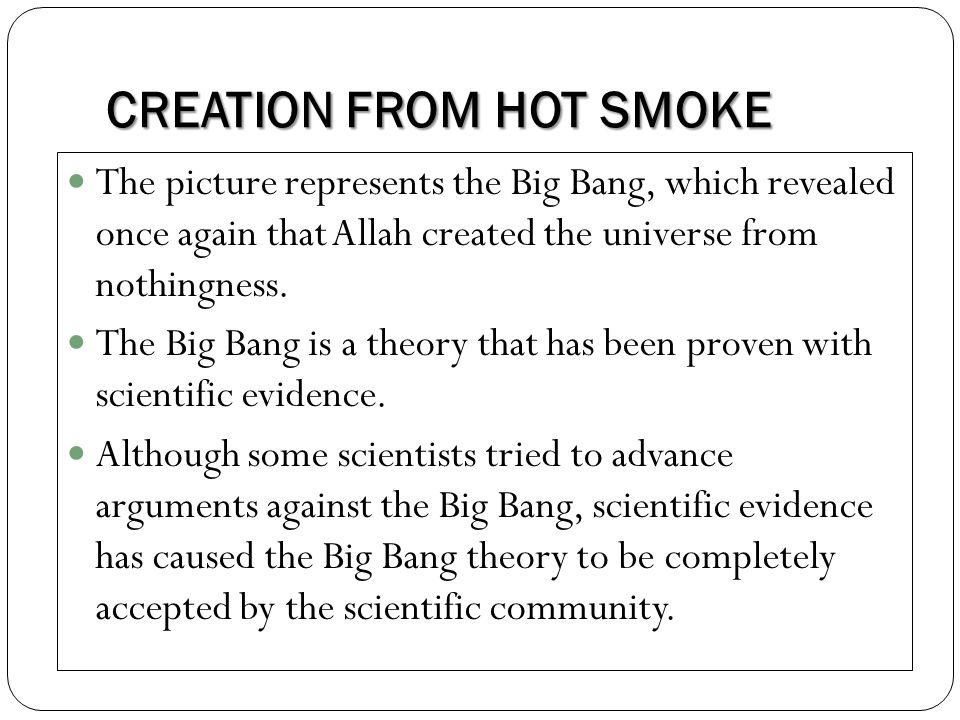 CREATION FROM HOT SMOKE The picture represents the Big Bang, which revealed once again that Allah created the universe from nothingness.