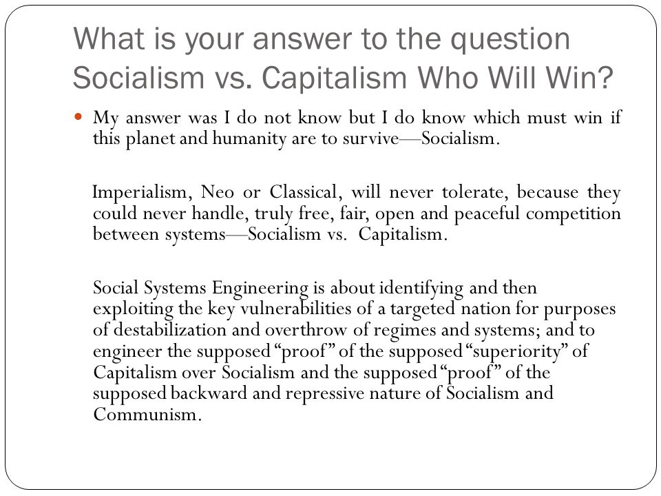 What is your answer to the question Socialism vs.Capitalism Who Will Win.