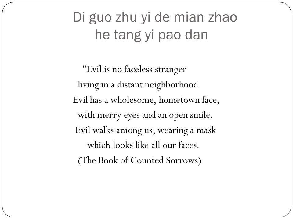 Di guo zhu yi de mian zhao he tang yi pao dan Evil is no faceless stranger living in a distant neighborhood Evil has a wholesome, hometown face, with merry eyes and an open smile.