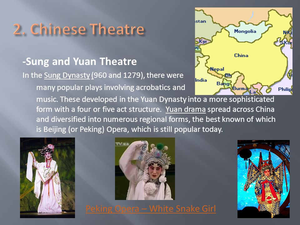 -Sung and Yuan Theatre In the Sung Dynasty (960 and 1279), there were many popular plays involving acrobatics and music.