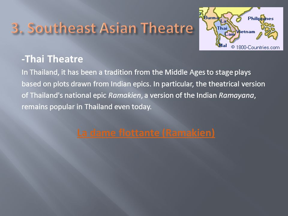 -Thai Theatre In Thailand, it has been a tradition from the Middle Ages to stage plays based on plots drawn from Indian epics.