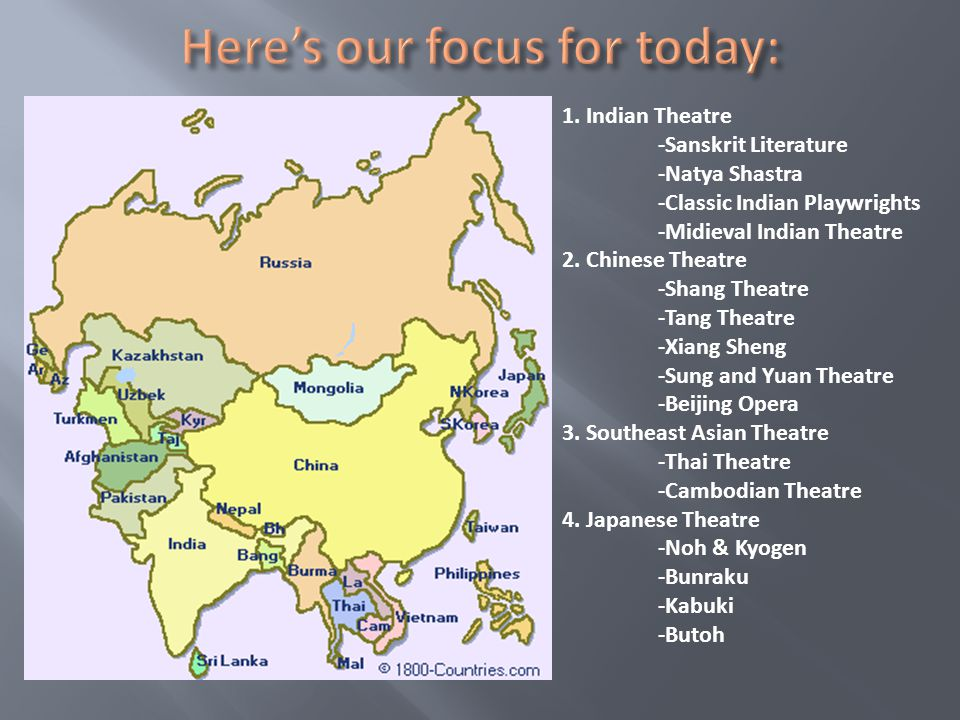 1. Indian Theatre -Sanskrit Literature -Natya Shastra -Classic Indian Playwrights -Midieval Indian Theatre 2. Chinese Theatre -Shang Theatre -Tang The