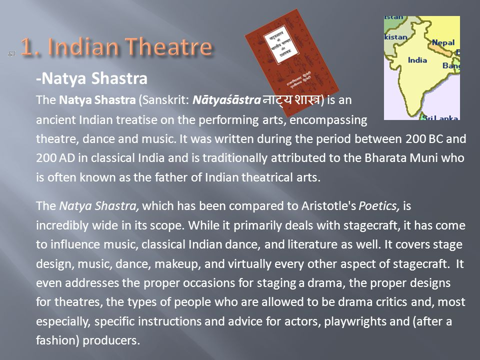 -Natya Shastra The Natya Shastra (Sanskrit: Nātyaśāstra ) is an ancient Indian treatise on the performing arts, encompassing theatre, dance and music.