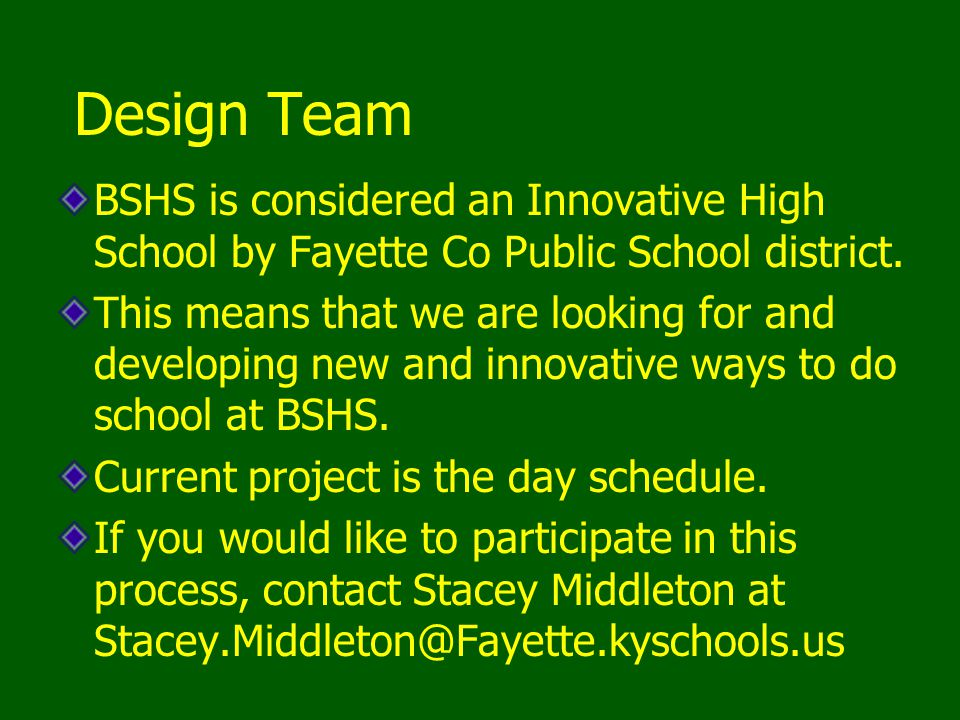 Design Team BSHS is considered an Innovative High School by Fayette Co Public School district. This means that we are looking for and developing new a