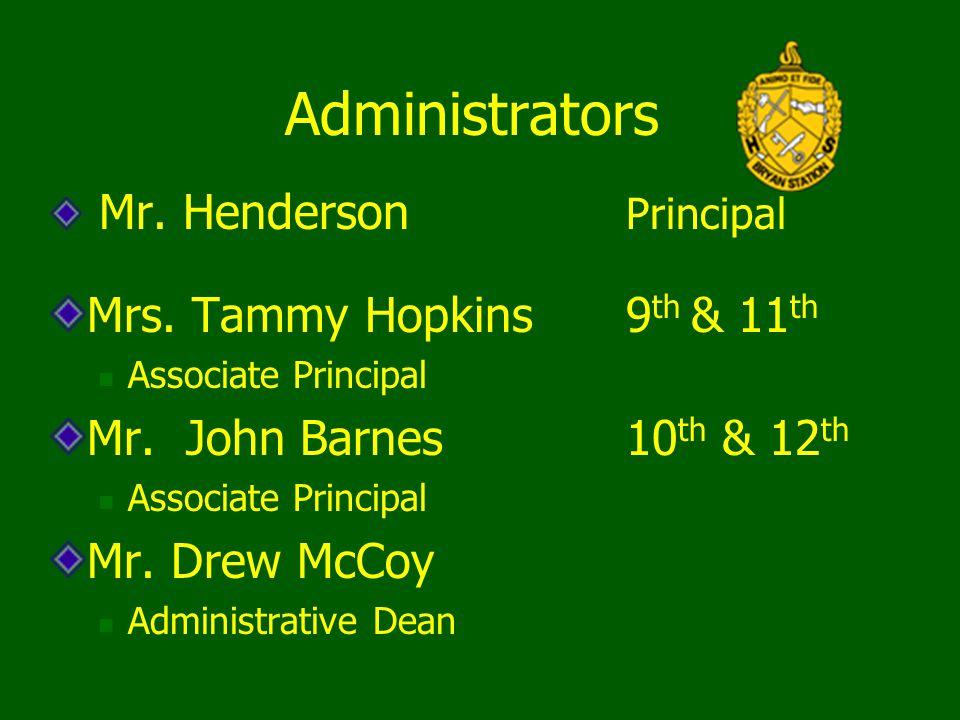 Administrators Mr. Henderson Principal Mrs. Tammy Hopkins 9 th & 11 th Associate Principal Mr. John Barnes10 th & 12 th Associate Principal Mr. Drew M