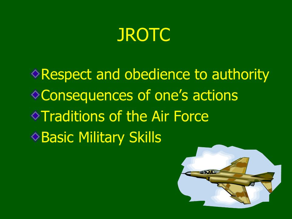 JROTC Respect and obedience to authority Consequences of ones actions Traditions of the Air Force Basic Military Skills