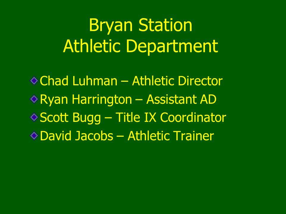 Bryan Station Athletic Department Chad Luhman – Athletic Director Ryan Harrington – Assistant AD Scott Bugg – Title IX Coordinator David Jacobs – Athl