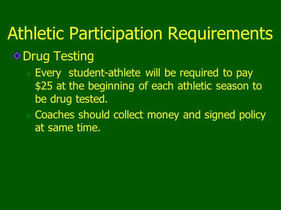 Athletic Participation Requirements Drug Testing Every student-athlete will be required to pay $25 at the beginning of each athletic season to be drug