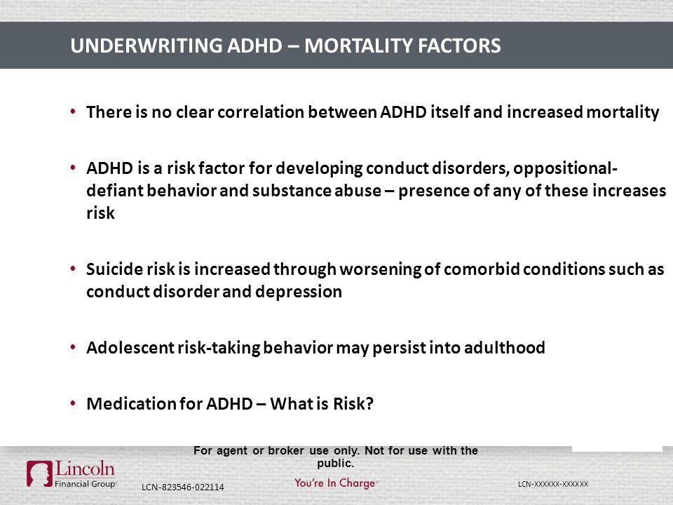 LCN-XXXXXX-XXXXXX For agent or broker use only. Not for use with the public. UNDERWRITING ADHD – MORTALITY FACTORS There is no clear correlation betwe