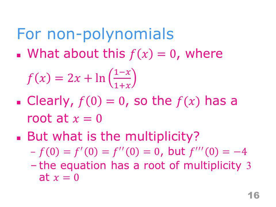 For non-polynomials 16