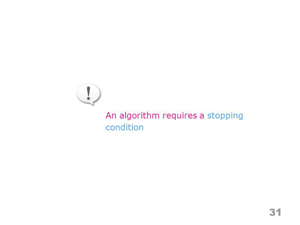 31 An algorithm requires a stopping condition
