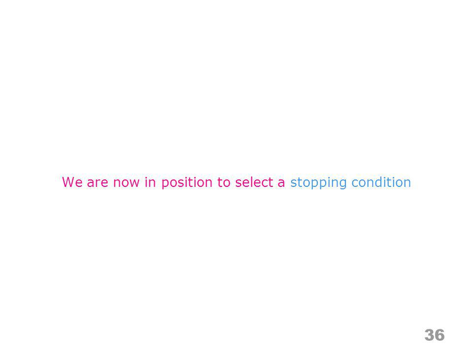 36 We are now in position to select a stopping condition