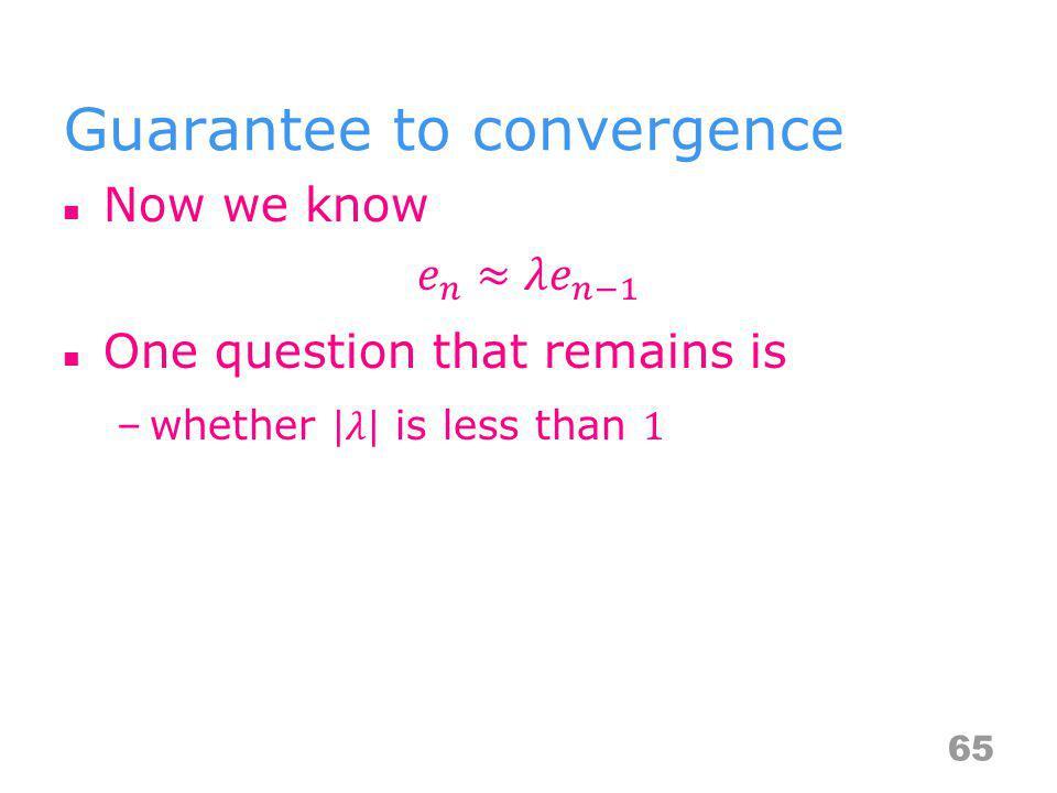 Guarantee to convergence 65