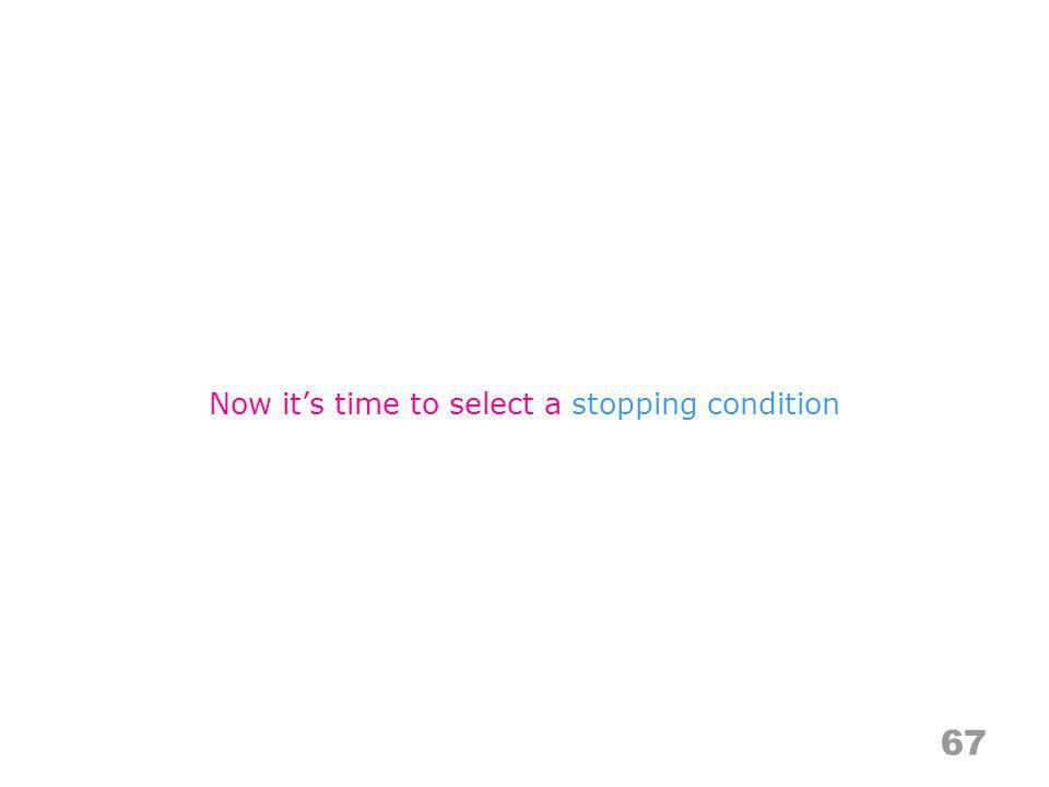 67 Now its time to select a stopping condition