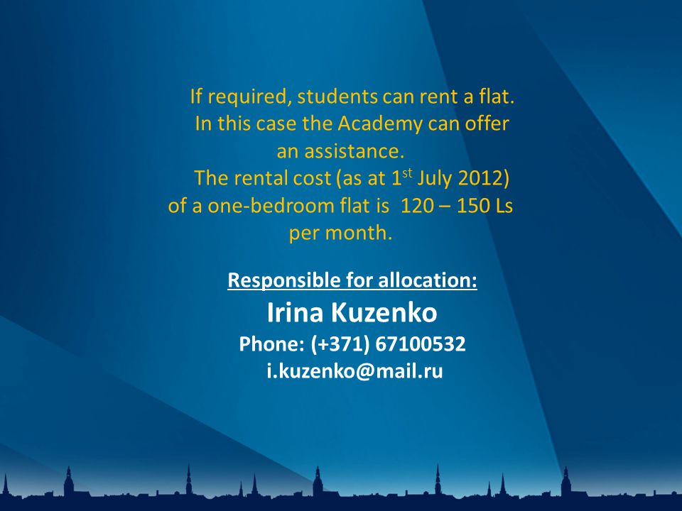 If required, students can rent a flat. In this case the Academy can offer an assistance.