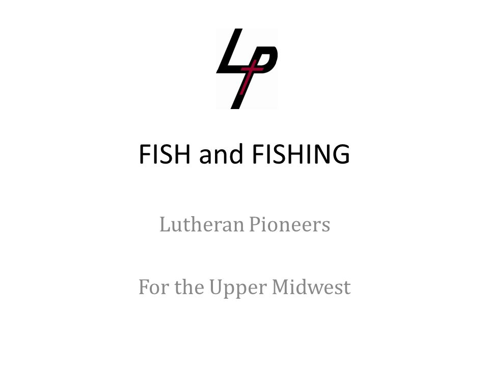 FISH and FISHING Lutheran Pioneers For the Upper Midwest