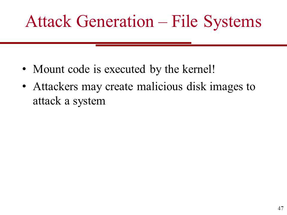 Attack Generation – File Systems Mount code is executed by the kernel.