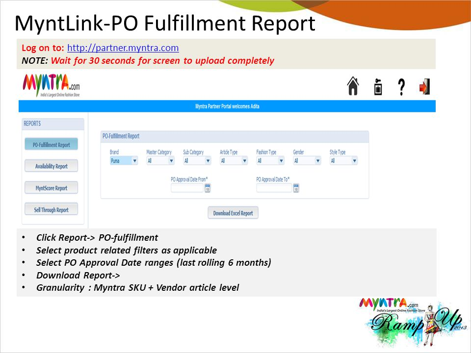 MyntLink-PO Fulfillment Report Log on to: http://partner.myntra.comhttp://partner.myntra.com NOTE: Wait for 30 seconds for screen to upload completely
