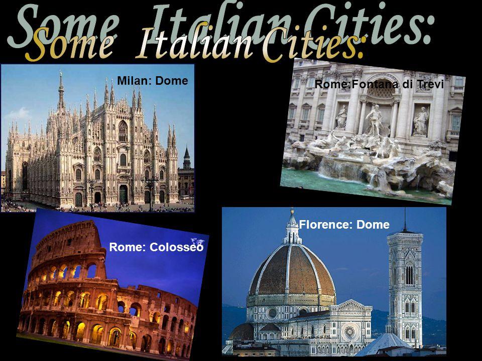 Rome: Colosseo Milan: Dome Rome:Fontana di Trevi Florence: Dome