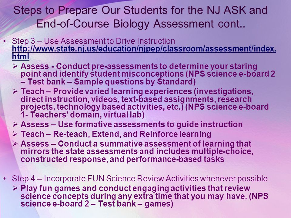 Steps to Prepare Our Students for the NJ ASK and End-of-Course Biology Assessment Step 1 – Understand the NJ Standards for Science and the Test Specif