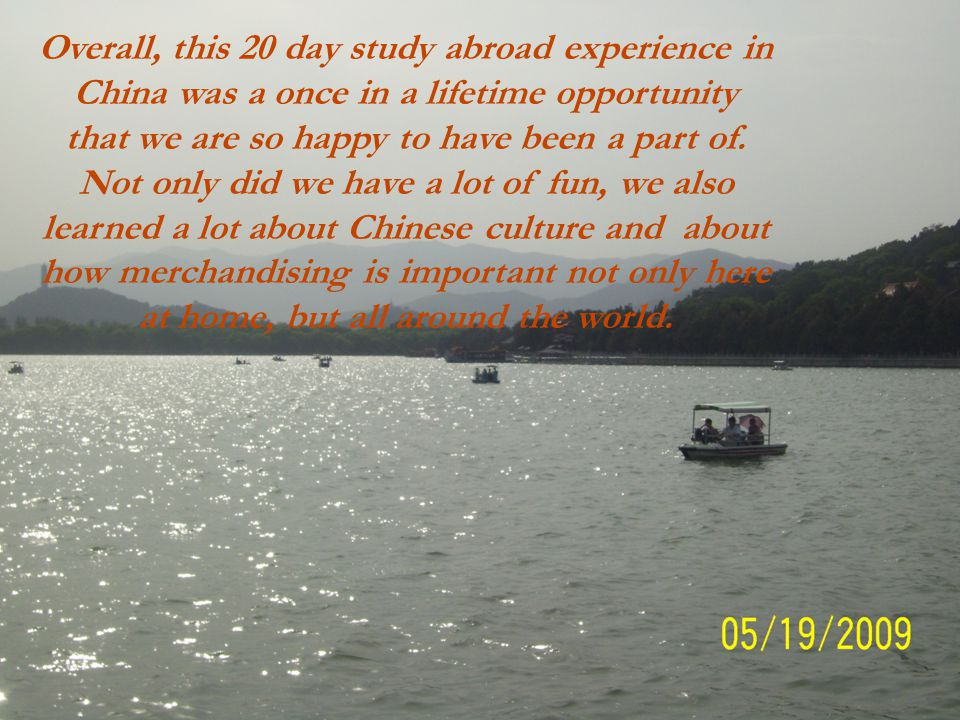 Overall, this 20 day study abroad experience in China was a once in a lifetime opportunity that we are so happy to have been a part of.